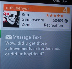 Wow, did u get those achievements in Borderlands or did ur boyfriend?