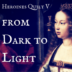 Heroines Quilt V: From Dark to Light