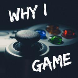 Why I Game