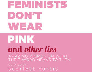 Book Review: Feminists Don't Wear Pink (And Other Lies)
