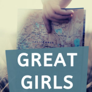 girl's hand holding a map over the text Great Girls